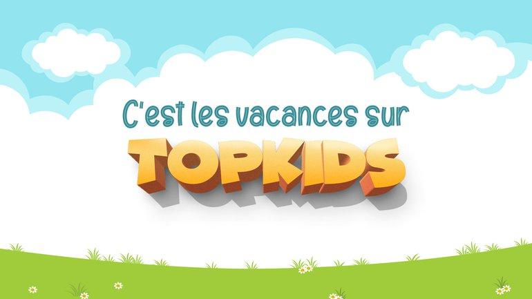 C'est les vacances sur TopKids ! 👧👦