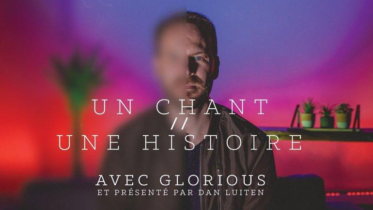 Un chant, une histoire - Glorious
