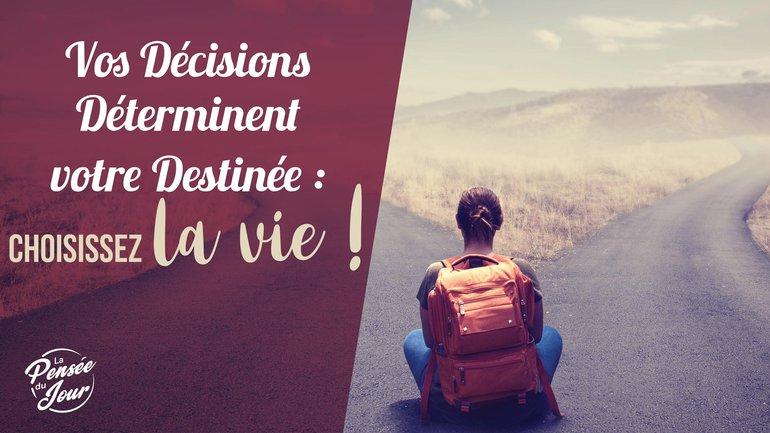 Vos Décisions Déterminent votre Destinée : choisissez la vie !
