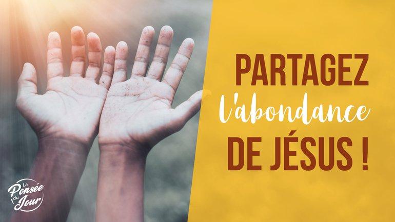Partagez l'abondance de Jésus !