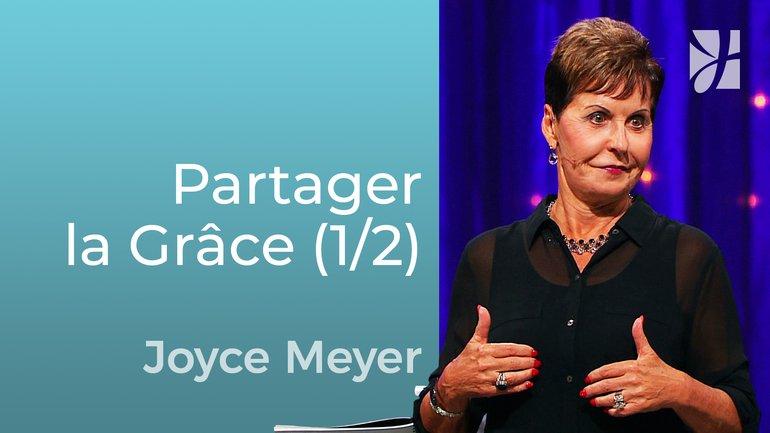 Recevoir la grâce et la donner (1/2) - Joyce Meyer - Grandir avec Dieu