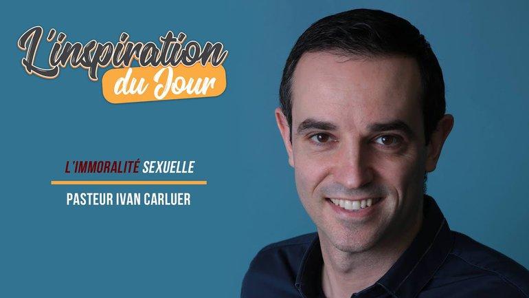 L'inspiration du jour avec Ivan Carluer - L'immoralité sexuelle