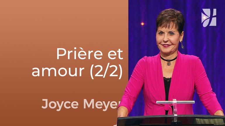 Relation entre prière et amour (2/2) - Joyce Meyer - Fortifié par la foi