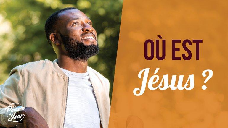 Où est Jésus ?