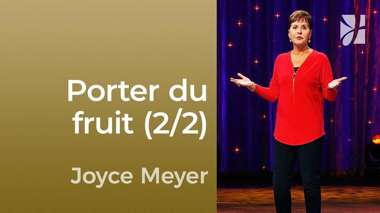 Porter du fruit dans les temps difficiles (2/2) - Joyce Meyer - Maîtriser mes pensées