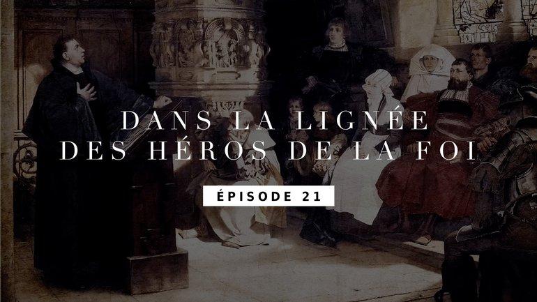 Les 95 thèses de Martin Luther - Épisode 21