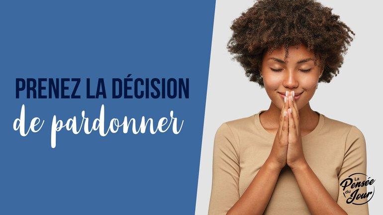 Prenez la décision de pardonner