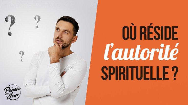 Où réside l'autorité spirituelle ?