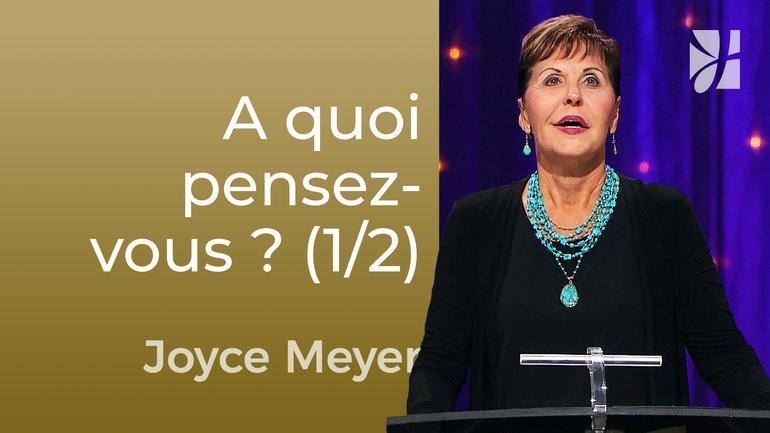 Qu'y a-t-il dans dans vos pensées ces temps-ci ? ( 1/2) - Joyce Meyer - Maîtriser mes pensées