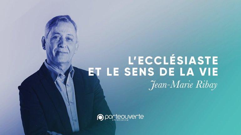 L'Ecclésiaste et le sens de la vie - Jean-Marie Ribay [Culte PO 30/06/2020]