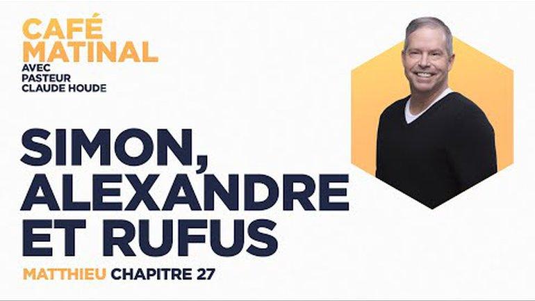 25 juin 2021   Matthieu 27 : Simon, Alexandre et Rufus   Claude Houde