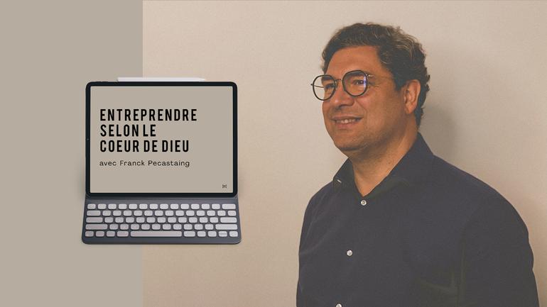 Entreprendre selon le cœur de Dieu avec Ps Franck Pecastaing #1