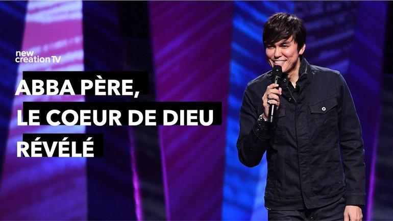 Joseph Prince - Abba Père, le coeur de Dieu révélé | New Creation TV Français
