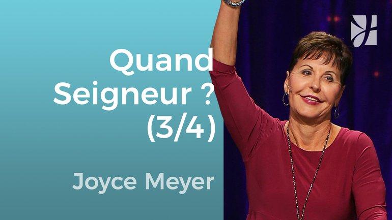 Quand Seigneur, quand ? (3/4) - Joyce Meyer - Grandir avec Dieu