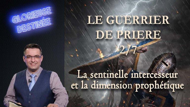 Le guerrier de prière - La sentinelle intercesseur et la dimension prophétique - 2/7