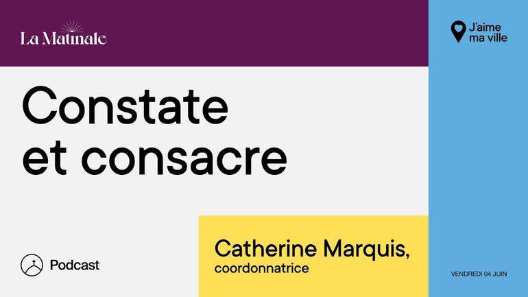Constate et consacre | Catherine Marquis