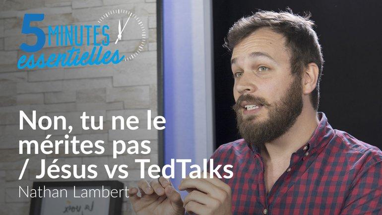 Non, tu ne le mérites pas / Jésus vs TedTalks