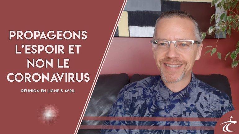 PROPAGEONS L'ESPOIR ET NON LE CORONAVIRUS