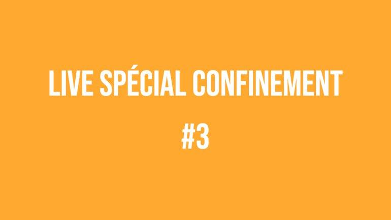Live spécial confinement #3