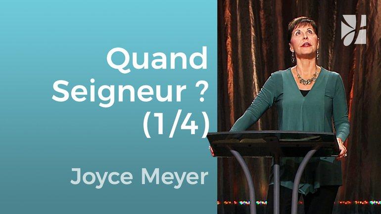 Quand Seigneur, quand ? (1/4) - Joyce Meyer - Grandir avec Dieu