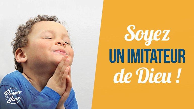 Soyez un imitateur de Dieu !