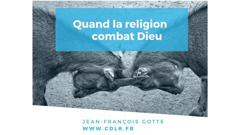 Quand la religion combat Dieu...