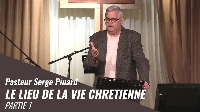 Le lieu de la vie chretienne     Pasteur Serge Pinard