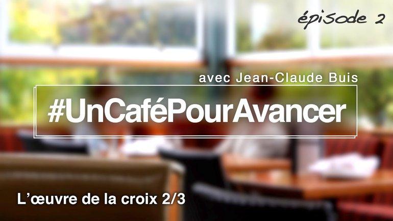 #UnCaféPourAvancer ep2 - L'œuvre de la croix 2/3 - par Jean-Claude Buis