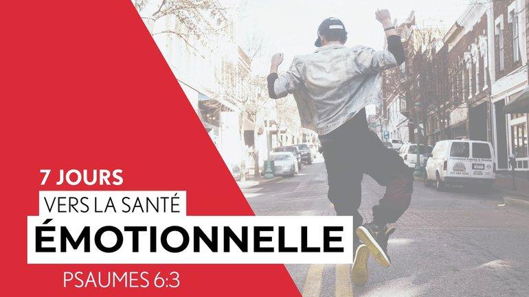 7 Jours vers la santé émotionnelle - Psaumes 6:3 (3/7) - Paul Marc Goulet