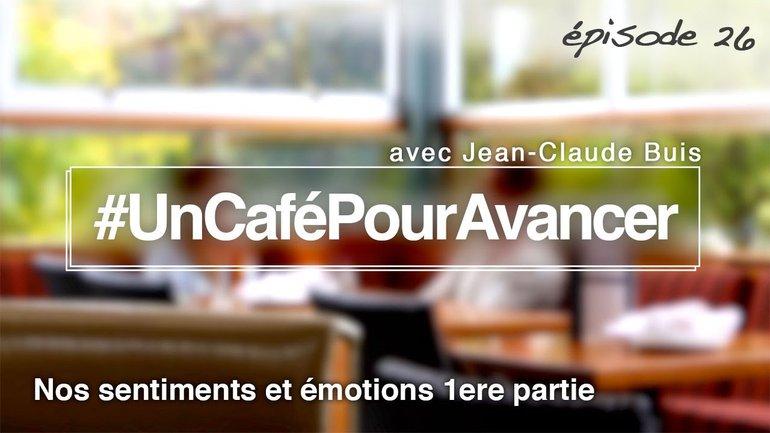 #UnCaféPourAvancer ep26 - Nos sentiments et émotions 1ere partie - par Jean-Claude Buis