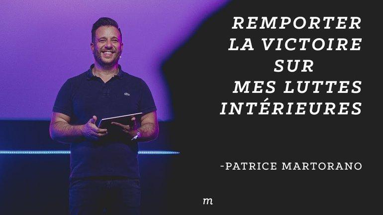Remporter la victoire sur mes luttes intérieures - Patrice Martorano