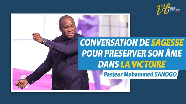 CONVERSATIONS DE SAGESSE POUR PRESERVER SON ÂME DANS LA VICTOIRE l PASTEUR MOHAMMED SANOGO
