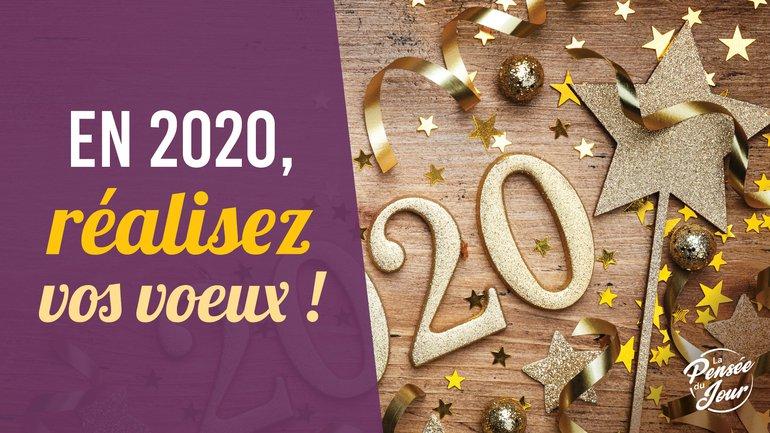 En 2020, réalisez vos voeux !