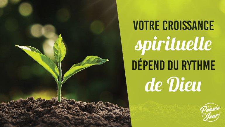 Votre croissance spirituelle dépend du rythme de Dieu