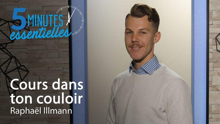 5 Minutes Essentielles - Raphaël Illmann - Cours dans ton couloir