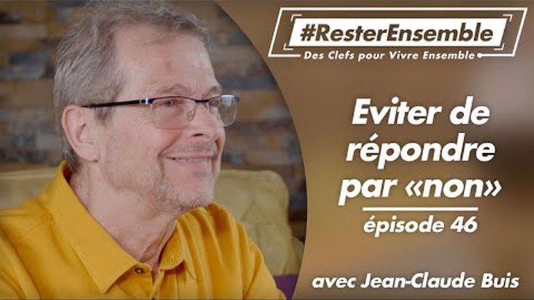 """#ResterEnsemble // 46 - Eviter de répondre par """"non"""" - par Jean-Claude Buis"""