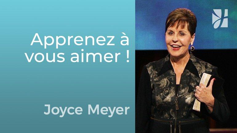 Apprenez à vous aimer ! - Joyce Meyer - Grandir avec Dieu