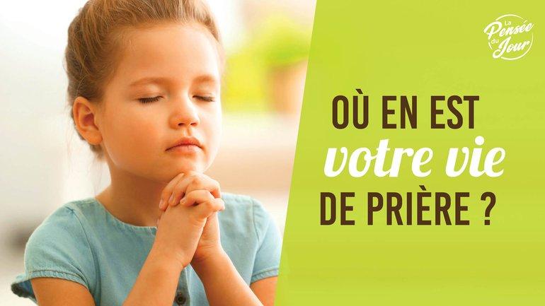 Où en est votre vie de prière ?