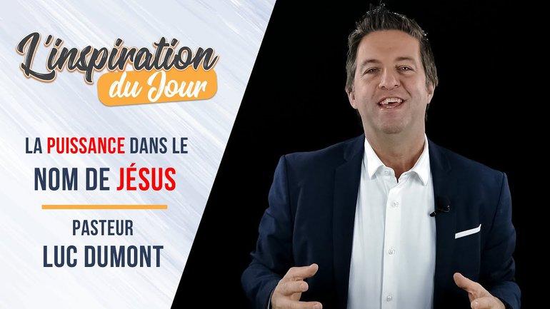 L'inspiration du jour avec Luc Dumont - La puissance dans le nom de Jésus