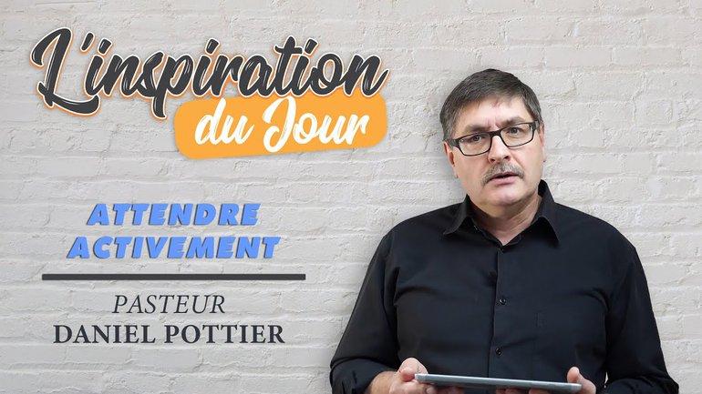 L'inspiration du jour avec Daniel Pottier - Attendre activement