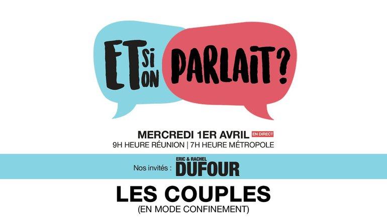 """ET SI ON PARLAIT ? """"Spéciale Couples"""" avec Eric & Rachel DUFOUR"""
