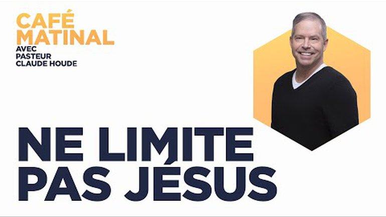 27 juillet 2021 | Marc 6 :  Ne limite pas Jésus | Claude Houde