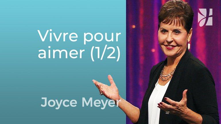 Vivre pour aimer (1/2) - Joyce Meyer - Grandir avec Dieu