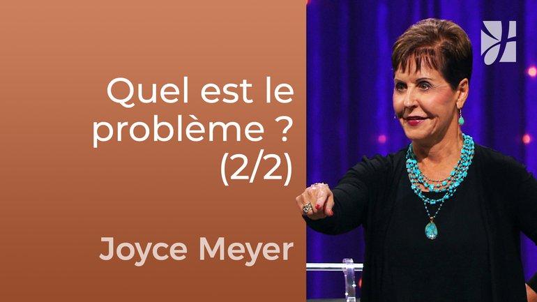 Quel est le vrai problème ? (2/2) - Joyce Meyer - Fortifié par la foi