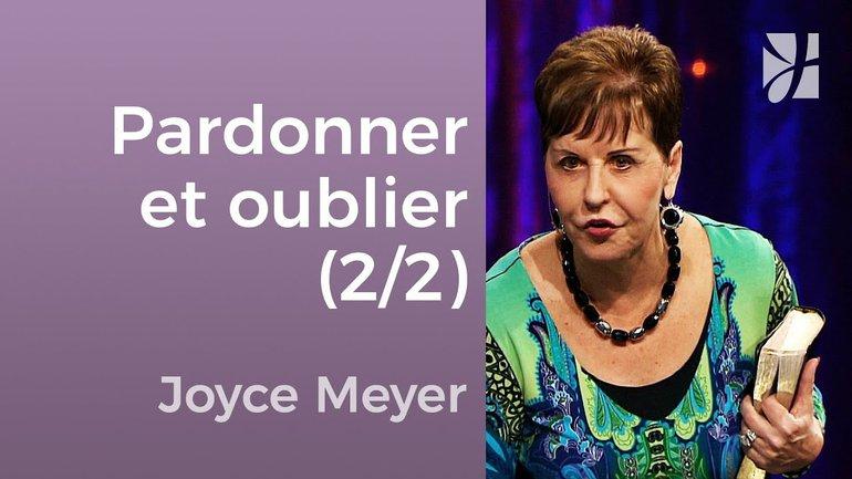 Pardonnez et oubliez (2/2) - Joyce Meyer - Avoir des relations saines