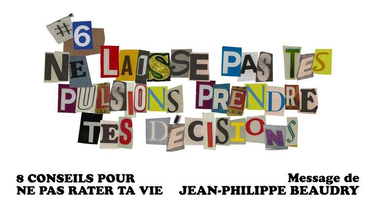 Ne laisse pas tes pulsions prendre tes décisions - Jean-Philippe Beaudry