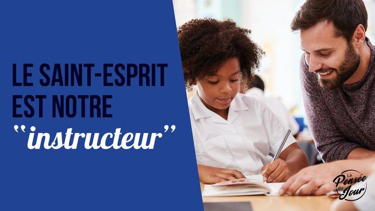 """Le Saint-Esprit est notre """"instructeur"""""""