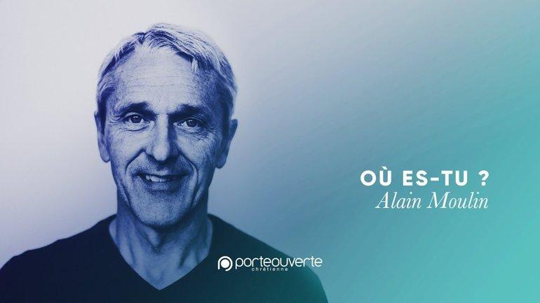 Où es-tu ? - Alain Moulin [Culte PO 25/10/2020]