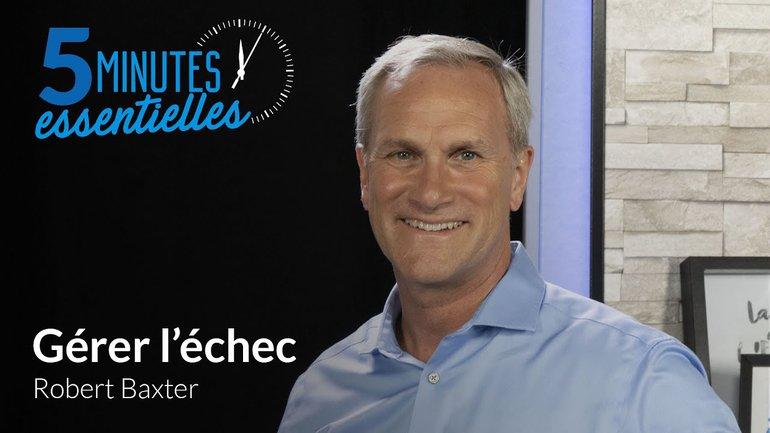 5 minutes essentielles - Robert Baxter - Gérer l'échec
