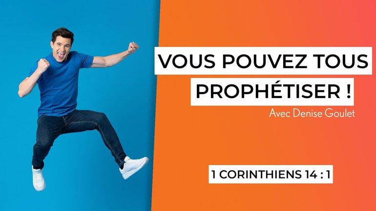 Vous pouvez tous prophétiser! (1/7) - 1Corinthiens 14:1 - Denise Goulet